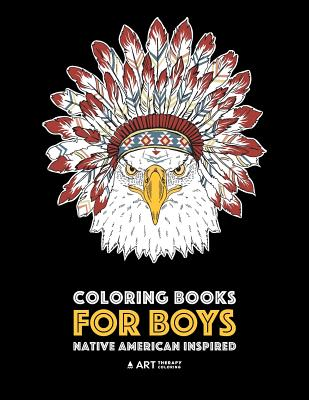 Coloring Books For Boys: Native American Inspired: Detailed Coloring Pages For Older Boys & Teens; Lions, Tigers, Wolves, Leopards, Eagles, Owl Cover Image