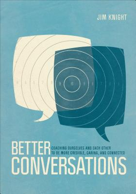 Better Conversations: Coaching Ourselves and Each Other to Be More Credible, Caring, and Connected Cover Image
