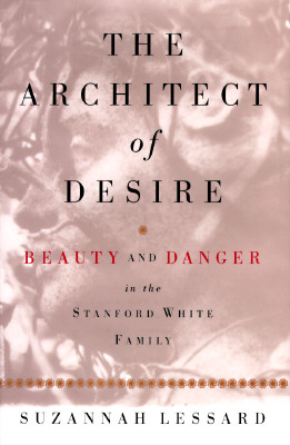 The Architect of Desire: Beauty and Danger in the Stanford White Family Cover Image