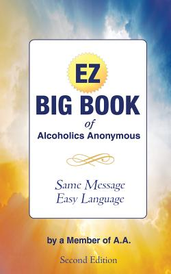 The EZ Big Book of Alcoholics Anonymous: Same Message-Simple Language Cover Image
