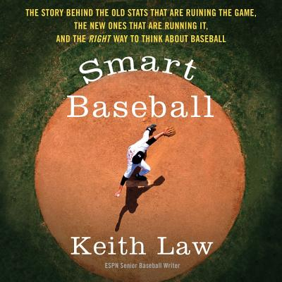 Smart Baseball Lib/E: The Story Behind the Old STATS That Are Ruining the Game, the New Ones That Are Running It, and the Right Way to Think Cover Image