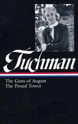 Barbara W. Tuchman: The Guns of August, The Proud Tower (LOA #222) Cover Image