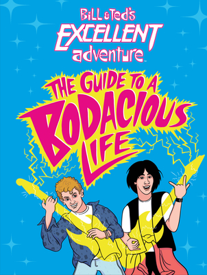 Bill & Ted's Excellent Adventure(TM): The Guide to a Bodacious Life Cover Image