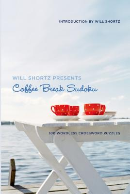 Will Shortz Presents Coffee Break Sudoku: 100 Wordless Crossword Puzzles Cover Image