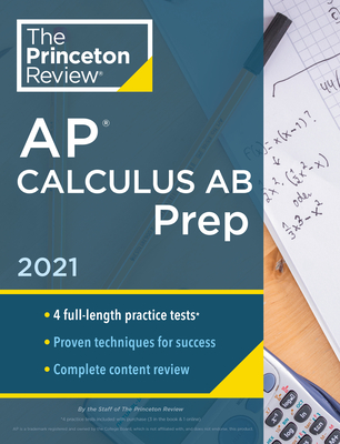 Princeton Review AP Calculus AB Prep, 2021: 4 Practice Tests + Complete Content Review + Strategies & Techniques (College Test Preparation) Cover Image