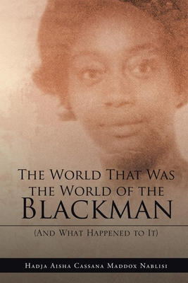 The World That Was the World of the Blackman: And What Happened to It Cover Image