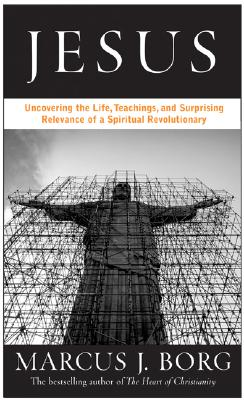 Jesus: Uncovering the Life, Teachings, and Relevance of a Religious Revolutionary Cover Image