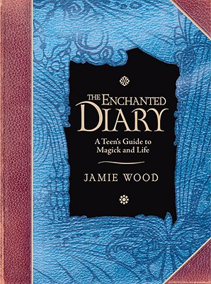 The Enchanted Diary: A Teen's Guide to Magick and Life Cover Image