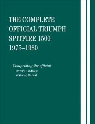 The Complete Official Triumph Spitfire 1500: 1975, 1976, 1977, 1978, 1979, 1980: Includes Driver's Handbook and Workshop Manual Cover Image