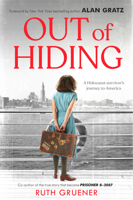Out of Hiding: Holocaust Survivor's Journey to America (With a Foreword by Alan Gratz) Cover Image