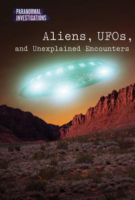Aliens, UFOs, and Unexplained Encounters (Paranormal Investigations) Cover Image
