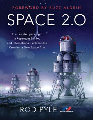 Space 2.0: How Private Spaceflight, a Resurgent NASA, and International Partners are Creating a New Space Age cover