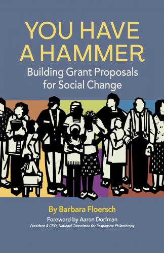 You Have a Hammer: Building Grant Proposals for Social Change Cover Image