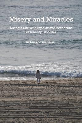 Misery and Miracles: Living a Life with Bipolar and and Borderline Personality Disorder Cover Image