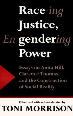 Race-ing Justice, En-gendering Power: Essays on Anita Hill, Clarence Thomas, and the Construction of Social Reality Cover Image