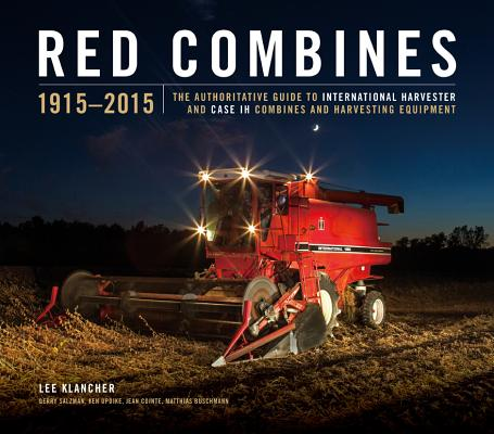 Red Combines 1915-2015: The Authoritative Guide to International Harvester and Case Ih Combines and Harvesting Equipment Cover Image