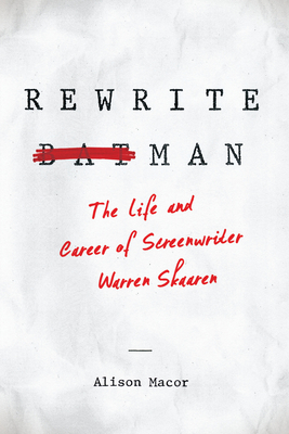 Rewrite Man: The Life and Career of Screenwriter Warren Skaaren Cover Image