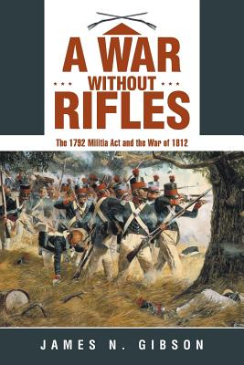 A War without Rifles: The 1792 Militia Act and the War of 1812 Cover Image