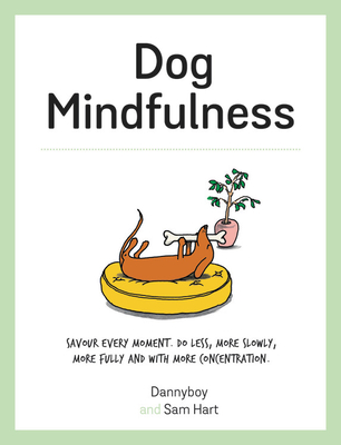 Dog Mindfulness: Savour every moment. Do less, more slowly, more fully and with more concentration Cover Image
