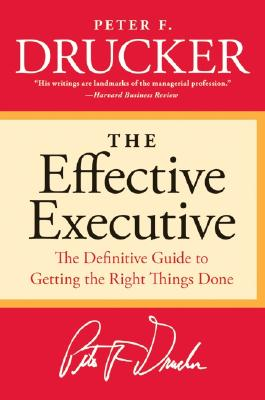 The Effective Executive: The Definitive Guide to Getting the Right Things Done Cover Image