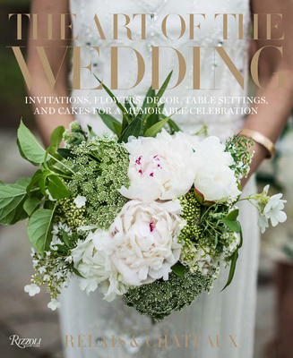 The Art of the Wedding: Invitations, Flowers, Decor, Table Settings, and Cakes for a Memorable Celebrati on Cover Image