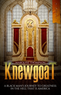 Knewgoat: A Black Man's Journey to Greatness in the Hell That is America Cover Image