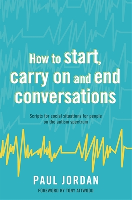 How to Start, Carry on and End Conversations: Scripts for Social Situations for People on the Autism Spectrum Cover Image