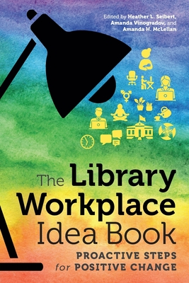 The Library Workplace Idea Book: Proactive Steps for Positive Change Cover Image