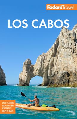 Fodor's Los Cabos: With Todos Santos, La Paz & Valle de Guadalupe (Full-Color Travel Guide) Cover Image