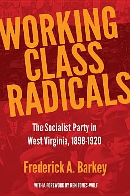 Working Class Radicals: The Socialist Party in West Virginia, 1898-1920 (WEST VIRGINIA & APPALACHIA #14) Cover Image