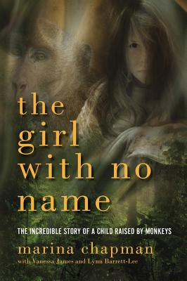 The Girl With No Name: The Incredible Story of a Child Raised by Monkeys Cover Image