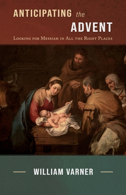 Anticipating the Advent: Looking for Messiah in All the Right Places Cover Image