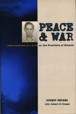 Peace and War: Reminiscences of a Life on the Frontiers of Science (George B. Pegram Lecture Series) Cover Image