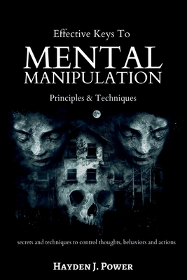 Effective Keys to MENTAL MANIPULATION: Principles & Techniques - Secrets and Techniques to control thoughts, behaviors and actions - Dark Psychology a Cover Image