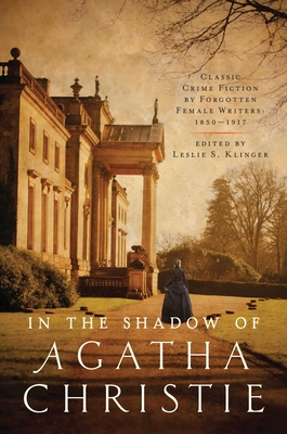 In the Shadow of Agatha Christie: Classic Crime Fiction by Forgotten Female Writers: 1850-1917 Cover Image
