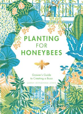 Planting for Honeybees: The Grower's Guide to Creating a Buzz Cover Image