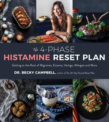 The 4-Phase Histamine Reset Plan: Getting to the Root of Migraines, Eczema, Vertigo, Allergies and More Cover Image