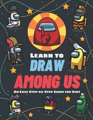Learn to Draw Among Us: An Easy Step-by-Step Guide for Kids Cover Image
