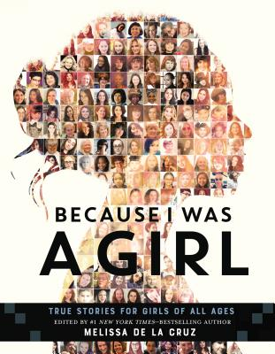 Because I Was a Girl, edited by Melissa De La Cruz