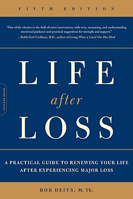 Life after Loss: A Practical Guide to Renewing Your Life after Experiencing Major Loss Cover Image