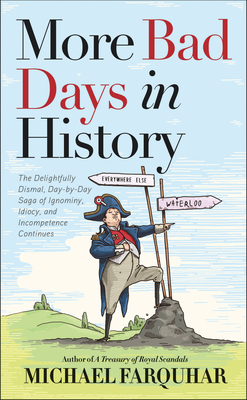 More Bad Days in History: The Delightfully Dismal, Day-by-Day Saga of Ignominy, Idiocy, and Incompetence Continues Cover Image