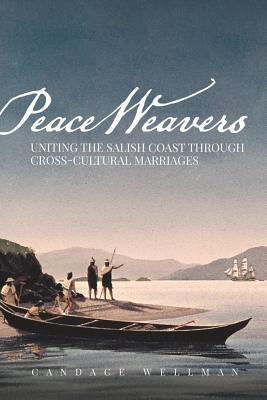 Peace Weavers: Uniting the Salish Coast Through Cross-Cultural Marriages Cover Image