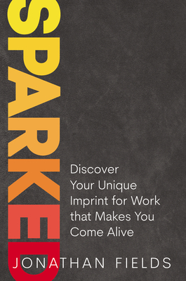 Sparked: Discover Your Unique Imprint for Work That Makes You Come Alive Cover Image
