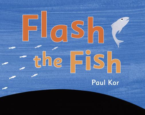 Flash the Fish by Paul Kor