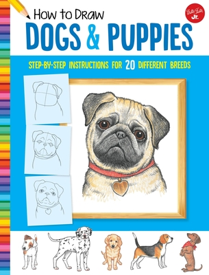 How to Draw Dogs & Puppies: Step-by-step instructions for 20 different breeds (Learn to Draw) Cover Image