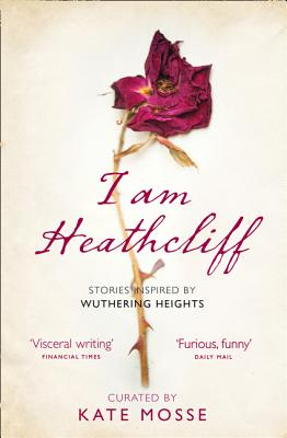 I Am Heathcliff: Stories Inspired by Wuthering Heights Cover Image