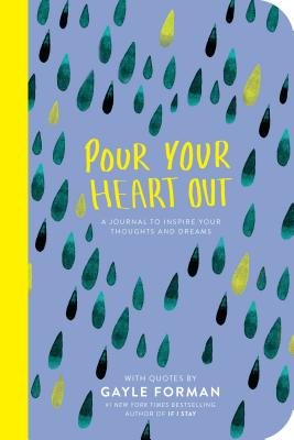 Pour Your Heart Out (Gayle Forman) Cover Image