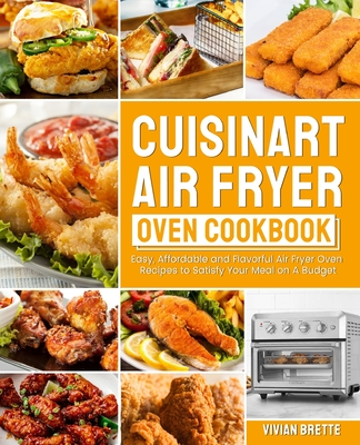 Cuisinart Air Fryer Oven Cookbook: Easy, Affordable and Flavorful Air Fryer Oven Recipes to Satisfy Your Meal on A Budget Cover Image