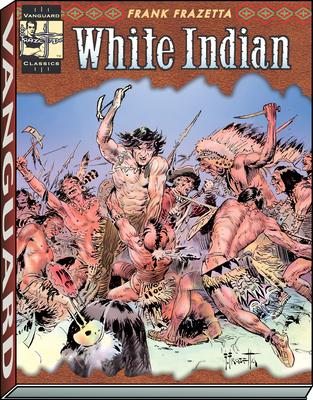 White Indian (Vanguard Frazetta Classics) Cover Image