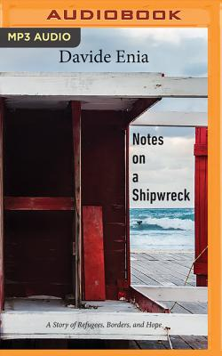 Notes on a Shipwreck: A Story of Refugees, Borders, and Hope Cover Image